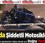 Alanya'da Şiddetli Motosiklet Kazası