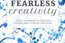 Fearless Creating / Tips and advice on creating without fear, resistance or self-doubt