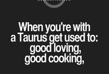 :) Taurus craziness