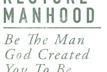 Restore Manhood / Become the man God created You to be.