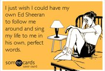 Just Ed Sheeran things / I'm so in love with his music *-*