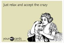"My life.... / ""We all go a little crazy sometimes"".  Yes, we all have some crazy in us.....  I say embrace it!   Let your freak flag fly high!!"