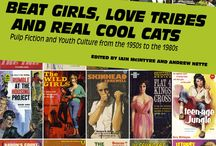Beat Girls, Love Tribes & Real Cool Cats / A history of how pulp fiction has reflected youth culture in the US, UK & Australia, 1950 - 1980. The books, the writers, how they worked, what influenced them. Now available for pre-order on Amazon. / by Andrew Nette