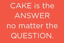 Cake is always the answer. / by Mary Paradissis