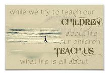 Children Teach Us / While we try to teach our children about life our children teach us what life is all about