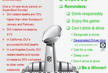 Sports, Games & Tailgating / Attending a sports game from college and pro games, tailgating and the Super Bowl all comes with responsibility. On Super Bowl Sunday, DUI related deaths are 75% higher than other Sundays in January and February. DUI crashes increase by 41%. Remember if you drink, drink responsibly, enjoy the tailgate and the game, and don't drink & drive. If you drink, call for a ride, sleep over, don't drive & drive. Be a Winner!