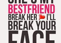 If you break my BFFs <3 I'll break your face