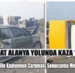 Manavgat Alanya Yolunda Kaza 1 Yaralı