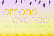Lemons and Lavender / Bursting with ways to downshift, simplify, preserve resources, and honor the planet, Lemons and Lavender will give you tools to reclaim a purer, tastier, healthier and less expensive way of life.
