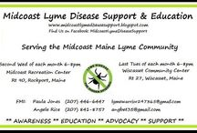Midcoast Lyme Disease Support and Education / The Midcoast Lyme Disease Support & Education group was created and exists to raise awareness, foster education, advocate for change and provide support for those affected by Lyme Disease and other tick-borne associated diseases.   Everyone knows someone who has been affected by Lyme Disease.  We are here to support those who live in Midcoast Maine.