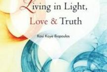 Living in Light, Love & Truth: Change Your Life Positively / Everything about Living in Light, Love & Truth