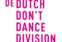 De Dutch Don't Dance Division / The Dutch don't dance, there are a few who do, just a few and if they do  it gets too much for the other Dutch So they never get a chance   (Annie M.G. Schmidt, uit de musical 'Foxtrot')