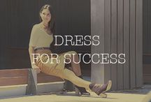 Dress for Success / A collection of styling guides and tips to making a stylish statement, while staying true to yourself and maximizing what you have, which is a lot! / by AntelopeShoes
