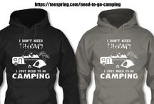 NEED TO GO CAMPING / CAMPING T-SHIRT & HOODIES