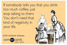 Coffee / Coffee - for when it's too early in the day to drink wine!