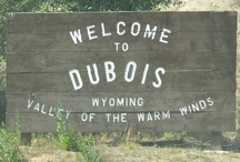 DuBois Wyoming etc. / My brother and his wife lived in DuBois for several years........my favorite place to visit..... / by Kevin Cavanaugh-Tucker