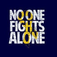 NO ONE FIGHTS ALONE!!   Childhood Cancer Awareness