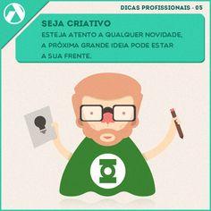 Seja criativo - Esteja atento a qualquer novidade, a próxima grande ideia pode estar a sua frente.