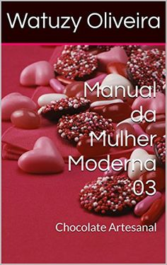 Manual da Mulher Moderna 03: Chocolate Artesanal por Watu... https://www.amazon.com.br/dp/B01HZRLYXC/ref=cm_sw_r_pi_dp_x_FRJ.xbGF72M9N