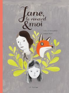 Jane, the Fox, and Me by Fanny Britt and Isabelle Arsenault: killer illustrations and I just adore the Jane Eyre theme. So far my all-time favorite graphic novel. Jane Eyre, Charlotte Bronte, Illustrations, Book Illustration, Book Cover Design, Book Design, Books And Tea, Mighty Girl, Comic