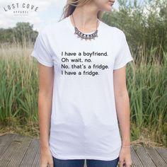 I Have A Boyfriend. Oh Wait No. No Tha's A by LostCoveApparel