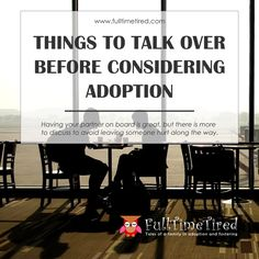 Things to talk over before considering adoption: having your partner on board is great, but there is more to discuss to avoid leaving someone hurt along the way. Foster Care, Talking To You, Along The Way, The Fosters, Tired, It Hurts, Adoption, Board, Foster Care Adoption