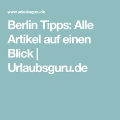 Berlin Tipps: Alle Artikel auf einen Blick | Urlaubsguru.de