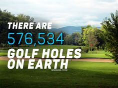 Did you know that there are 576,534 golf holes on earth? #golf