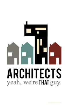 Architects!  @Shannon Noon, thought this was appropriate considering your article find at lunch today.