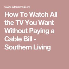 How To Watch All the TV You Want Without Paying a Cable Bill - Southern Living