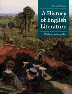 A history of English literature / Michael Alexander. -- 3rd      ed. -- New York : Palgrave Macmillan, 2013 en http://absysnetweb.bbtk.ull.es/cgi-bin/abnetopac01?TITN=495965