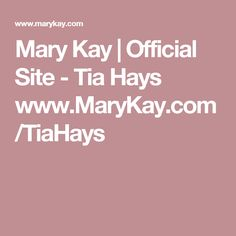 Mary Kay | Official Site - Tia Hays  www.MaryKay.com/TiaHays