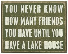 "You Never Know How Many Friends You Have Until You Own A Lake House!New Smaller Format Box Sign 5"" x 4"""