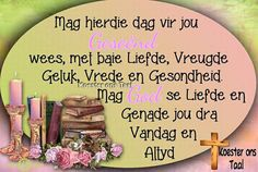 Grieving Quotes, Afrikaanse Quotes, Goeie More, Good Morning Wishes, Strong Quotes, Deep Thoughts, Words, Spiritual, Happy Birthday