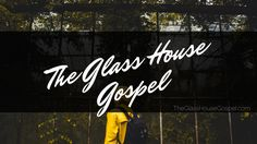 "What is the Glass House Gospel?  As you may have noticed, my blog, which was once known as ""ChristinaXArteaga"" is now called The Glass House Gospel. You may also have noticed references…"