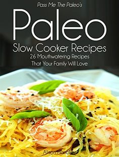 Pass Me The Paleo's Paleo Slow Cooker Recipes: 26 Mouthwatering Recipes That Your Family Will Love! (Diet, Cookbook. Beginners, Athlete, Breakfast, Lunch, ... free, low carb, low carbohydrate Book 3) - http://sleepychef.com/pass-me-the-paleos-paleo-slow-cooker-recipes-26-mouthwatering-recipes-that-your-family-will-love-diet-cookbook-beginners-athlete-breakfast-lunch-free-low-carb-low-carbohydrate-book-3/