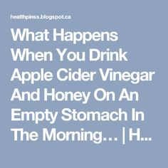 What Happens When You Drink Apple Cider Vinegar And Honey On An Empty Stomach In The Morning… | Health Pins