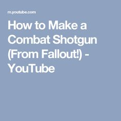 How to Make a Combat Shotgun (From Fallout!) - YouTube