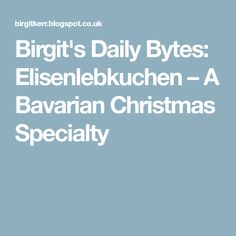 Birgit's Daily Bytes: Elisenlebkuchen – A Bavarian Christmas Specialty