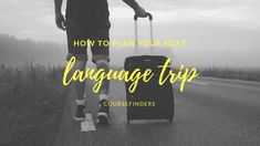 How to plan your next language trip. Find more articles on www.coursefinders.com