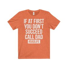 If At First You Don't Succeed Call Dad Short Sleeve Tee