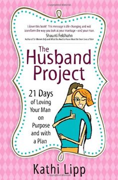 The Husband Project: 21 Days of Loving Your Man! Doing this in Bible study.... Easy read :-)