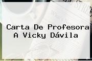 http://tecnoautos.com/wp-content/uploads/imagenes/tendencias/thumbs/carta-de-profesora-a-vicky-davila.jpg Vicky Davila. Carta de profesora a Vicky Dávila, Enlaces, Imágenes, Videos y Tweets - http://tecnoautos.com/actualidad/vicky-davila-carta-de-profesora-a-vicky-davila/