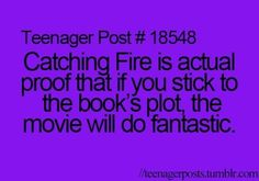 Exactly! The Hunger Games was changed a little and it didn't make as much money. Catching Fire was almost exact to the book... And look at how much money it made.