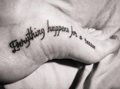 """Amy I pinned this for you! I think it's fitting beings that's your motto! Foot Tattoo """"Everything happens for a reason"""" perfect placement! Inner foot!"""