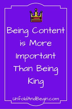 Content is king is so ubiquitous that its true meaning is being lost.  See how being content is more important than being king on UnfoldAndBegin.com