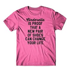 Cinderella Is Proof That A New Pair Of Shoes Can Change Your Life T-Shirt