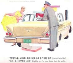 """You'll like being looked at in your beautiful '58 Chevrolet."""