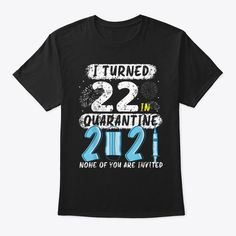 Discover I Turned 22 In Quarantine 2021 None Of Y T-Shirt, a custom product made just for you by Teespring. With world-class production and customer support, your satisfaction is guaranteed. - I TURNED 22 IN QUARANTINE 2021 NONE OF YOU ARE... Dad Birthday Quotes, Super Hero Shirts, Mama Bear Shirt, Funny Fathers Day Gifts, Proud Dad, Dad To Be Shirts, Customer Support, Best Gifts, Mens Tops