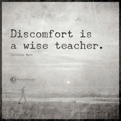 Discomfort is a wise teacher - Caroline Myss Quote.